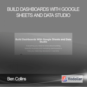 Ben Collins – Build Dashboards With Google Sheets And Data Studio