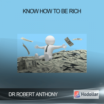 DR ROBERT ANTHONY - KNOW HOW TO BE RICH
