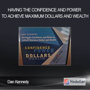 Dan Kennedy - Having the Confidence and Power to Achieve Maximum Dollars and Wealth