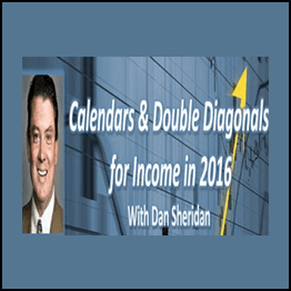 Dan Sheridan – Trading Calendars and Double Diagonals for Income in 2016
