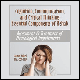 Jane Yakel – Cognition- Communication- & Critical Thinking – Essential Components Of Rehab