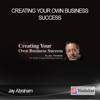 Jay Abraham - Creating Your Own Business Success