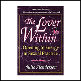 Julie Henderson – The Lover Within – Opening to Energy in Sexual Practice