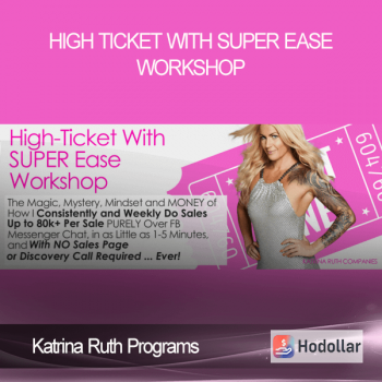 Katrina Ruth Programs - High Ticket with SUPER Ease Workshop