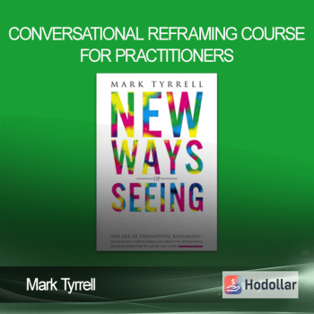 Mark Tyrrell - Conversational Reframing Course for Practitioners
