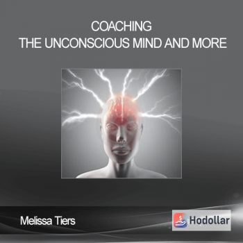 Melissa Tiers - Coaching The Unconscious Mind and More