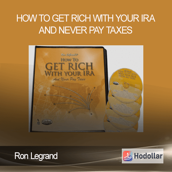 Ron Legrand - How to Get Rich with Your IRA and Never Pay Taxes
