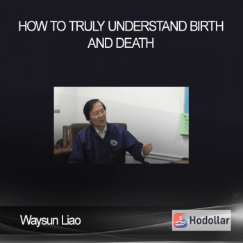 Waysun Liao - How to Truly Understand Birth and Death