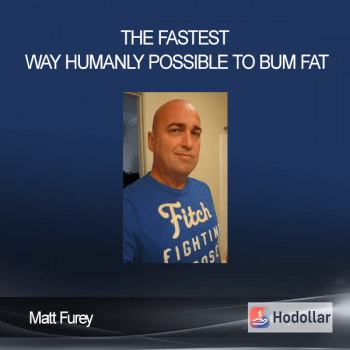 Matt Furey - The Fastest Way Humanly Possible to Bum Fat