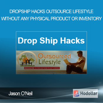 Jason O'Neil - Dropship Hacks - Outsource Lifestyle Without Any Physical Product Or Inventory