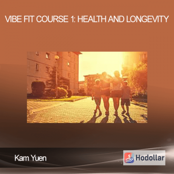 Kam Yuen - ViBE FiT Course 1: Health and Longevity