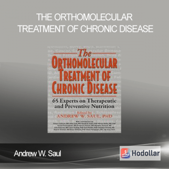 Andrew W. Saul - The Orthomolecular Treatment of Chronic Disease: 65 Experts on Therapeutic and Preventive Nutrition