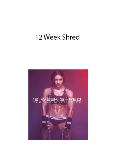 12 Week Shred - THE ULTIMATE GUIDE