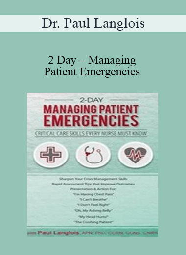 2 Day - Managing Patient Emergencies: Critical Care Skills Every Nurse Must Know - Dr. Paul Langlois