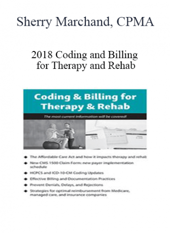 2018 Coding and Billing for Therapy and Rehab - Sherry Marchand