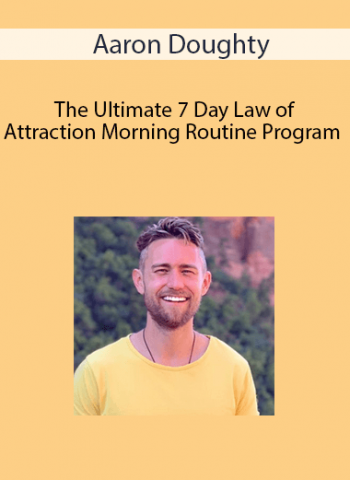 Aaron Doughty - The Ultimate 7 Day Law of Attraction Morning Routine Program