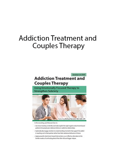 Addiction Treatment and Couples Therapy - Using Emotionally Focused Therapy to Strengthen Sobriety
