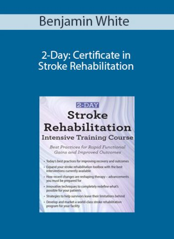 Benjamin White - 2-Day: Certificate in Stroke Rehabilitation: Best Practices for Rapid Functional Gains and Improved Outcomes