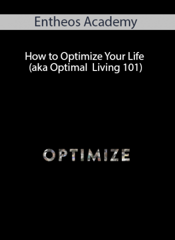 Entheos Academy - How to Optimize Your Life (aka Optimal Living 101) with Brian Johnson