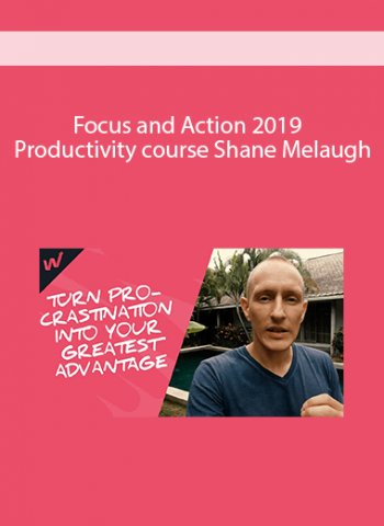 Focus and Action 2019 - Productivity course by Shane Melaugh