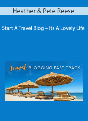 Heather & Pete Reese - Start A Travel Blog - Its A Lovely Life