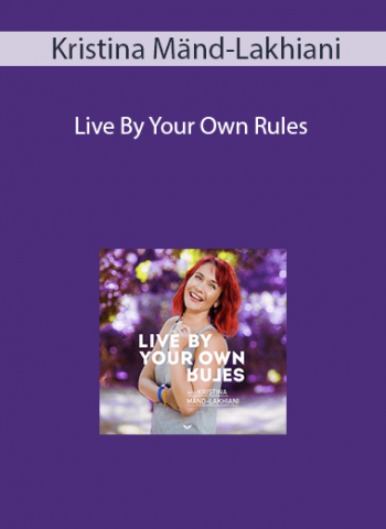 Kristina Mänd-Lakhiani - Live By Your Own Rules