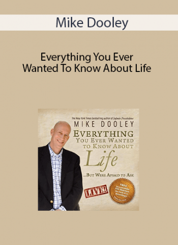 Mike Dooley - Everything You Ever Wanted To Know About Life