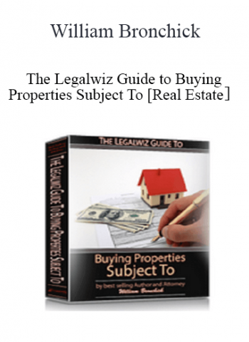 William Bronchick - The Legalwiz Guide to Buying Properties Subject To