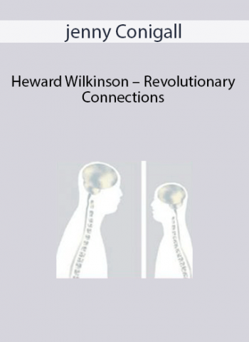 jenny Conigall. Heward Wilkinson - Revolutionary Connections: Psychotherapy and Neuroscience