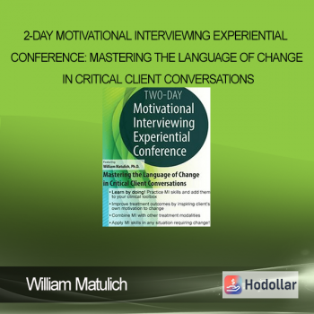 2-Day Motivational Interviewing Experiential Conference: Mastering the Language of Change in Critical Client Conversations - William Matulich