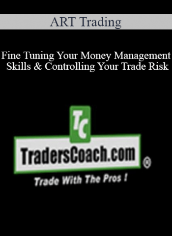 ART Trading - Fine Tuning Your Money Management Skills & Controlling Your Trade Risk