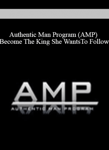 Authentic Man Program (AMP) - Become The King She Wants To Follow… Anywhere