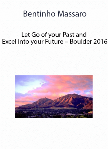 Bentinho Massaro - Let Go of your Past and Excel into your Future - Boulder 2016