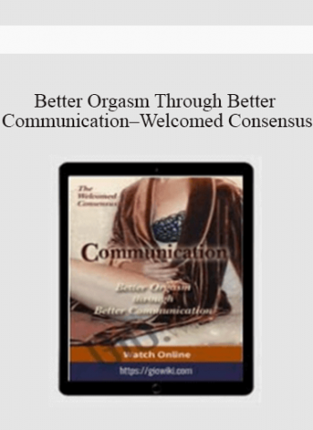 Better Orgasm Through Better Communication - Welcomed Consensus