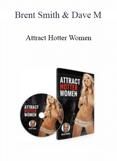 Brent Smith & Dave M - Attract Hotter Women