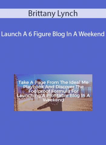 Brittany Lynch - Launch A 6 Figure Blog In A Weekend