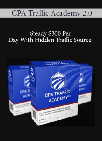 CPA Traffic Academy 2.0 - Steady $300 Per Day With Hidden Traffic Source