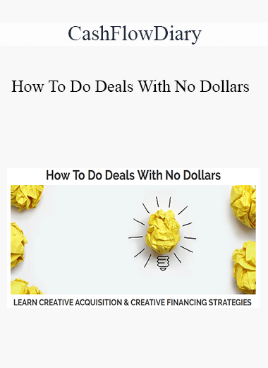 CashFlowDiary - How To Do Deals With No Dollars - Creative Acquisition & Creative Financing Simplified