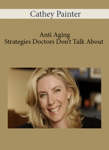 Cathey Painter - Anti Aging Strategies Doctors Don't Talk About