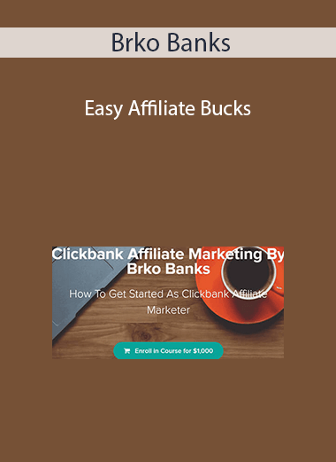 Brko Banks - Easy Affiliate Bucks: How To Get Started As Clickbank Affiliate Marketer