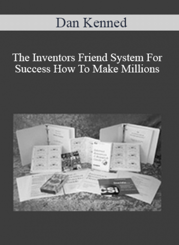 Dan Kennedy - The Inventors Friend System For Success - How To Make Millions With Your Ideas