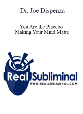 Dr. Joe Dispenza You Are the Placebo - Making Your Mind Matte