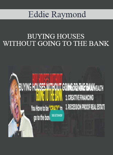 Eddie Raymond - BUYING HOUSES WITHOUT GOING TO THE BANK