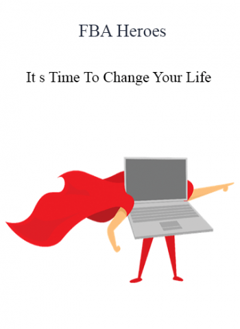 FBA Heroes - It s Time To Change Your Life