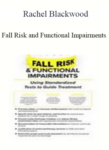 Fall Risk and Functional Impairments: Using Standardized Tests to Guide Treatment - Rachel Blackwood