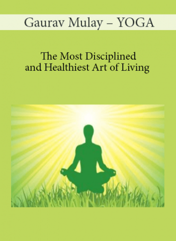 Gaurav Mulay - YOGA - The Most Disciplined and Healthiest Art of Living
