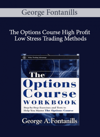George Fontanills - The Options Course. High Profit & Low Stress Trading Methods