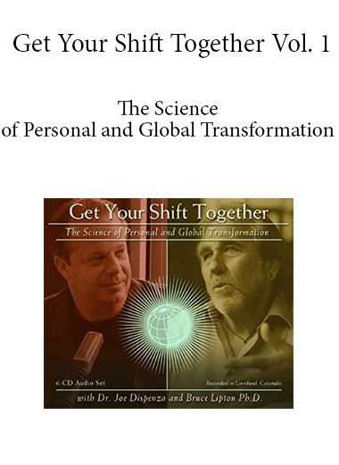 Get Your Shift Together Vol. 1 - The Science of Personal and Global Transformation