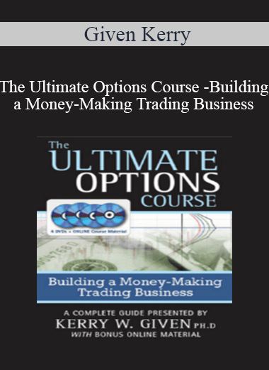 Given Kerry - The Ultimate Options Course - Building a Money-Making Trading Business