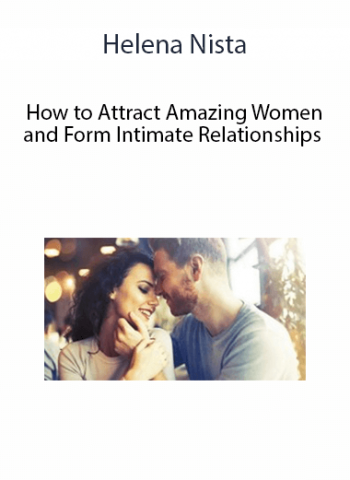 Helena Nista - How to Attract Amazing Women and Form Intimate Relationships